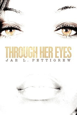 Through Her Eyes  by  Jae L Pettigrew