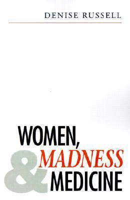 Women, Madness and Medicine  by  Denise Russell