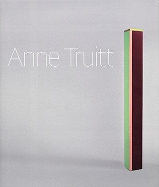 Anne Truitt: Perception and Reflection Kristen Hileman