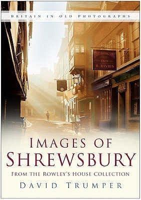 Images Of Shrewsbury: From The Collections Of Shewsbury Museums Service  by  David Trumper