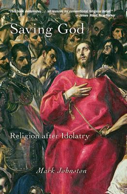 Saving God: Religion After Idolatry Mark D. Johnston