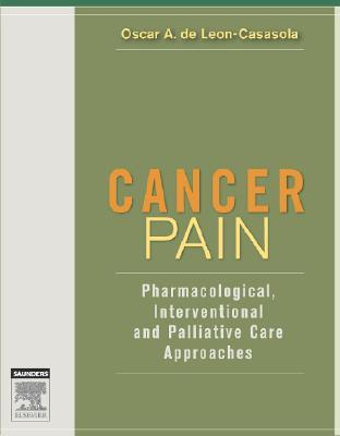 Cancer Pain: Pharmacological, Interventional, and Palliative Approaches  by  Oscar A. de Leon-Casasola