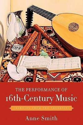 The Performance of 16th-Century Music: Learning from the Theorists Anne Smith