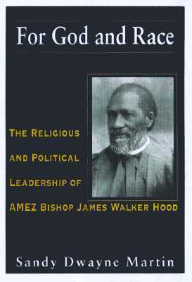 For God and Race: The Religious and Political Leadership of AMEZ Bishop James Walker Hood  by  Sandy Dwayne Martin