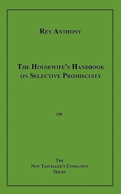 The Housewifes Handbook on Selective Promiscuity Rey Anthony