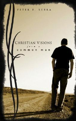Christian Visions from a Common Man  by  Peter F. Serra