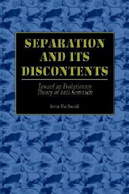 Separation and Its Discontents: Toward an Evolutionary Theory of Anti-Semitism  by  Kevin B. MacDonald