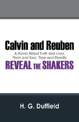Calvin and Reuben Reveal the Shakers: A Novel of Truth and Love, Flesh and Soul, Time and Eternity  by  Holley Duffield