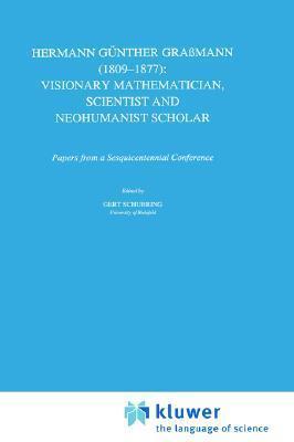 Hermann Gunther Grassmann (1809-1877): Visionary Mathematician, Scientist and Neohumanist Scholar G. Schubring