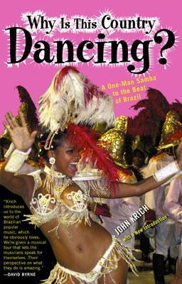Why Is This Country Dancing?: A One-Man Samba to the Beat of Brazil John Krich