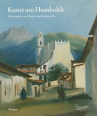 Kunst Um Humboldt: Reisestudien Aus Mittel-Und Sudamerika Von Rugendas, Bellermann, Und Hildebrandt Sigrid Achenbach