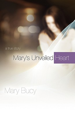 Marys Unveiled Heart Mary Bucy