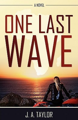 One Last Wave  by  J.A. Taylor
