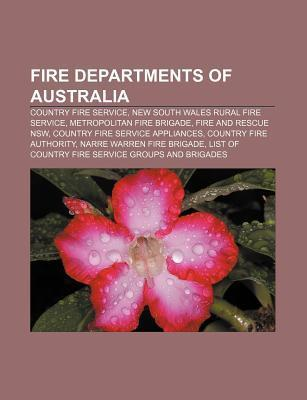Fire Departments of Australia: Country Fire Service, New South Wales Rural Fire Service, Metropolitan Fire Brigade, Fire and Rescue Nsw  by  Source Wikipedia