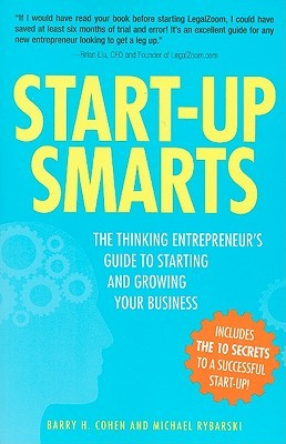 Start-Up Smarts: The Thinking Entrepreneurs Guide to Starting and Growing Your Business Barry H. Cohen