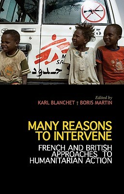 Many Reasons to Intervene: French and British Approaches to Humanitarian Action  by  Karl Blanchet