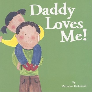 Daddy Loves Me!  by  Marianne Richmond