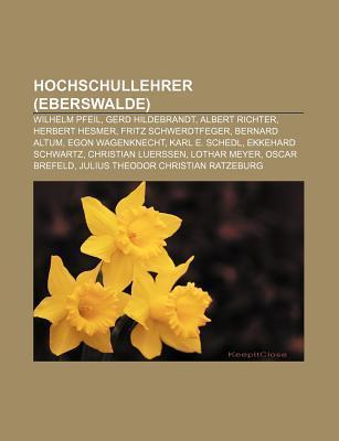 Hochschullehrer (Eberswalde): Wilhelm Pfeil, Gerd Hildebrandt, Albert Richter, Herbert Hesmer, Fritz Schwerdtfeger, Bernard Altum  by  NOT A BOOK
