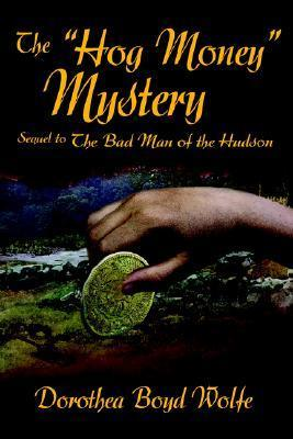 The Hog Money Mystery: Sequel to the Bad Man of the Hudson  by  Dorothea Boyd Wolfe