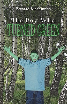 The Boy Who Turned Green  by  Bernard MacKinnon