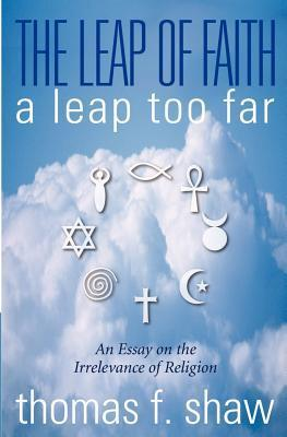 The Leap of Faith: A Leap Too Far Thomas F. Shaw