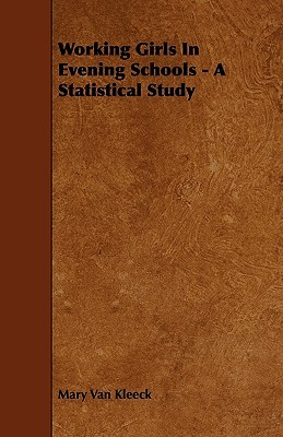 Working Girls in Evening Schools - A Statistical Study  by  Mary Van Kleeck