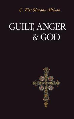Guilt, Anger, and God  by  C. FitzSimons Allison