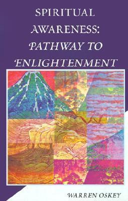 Spiritual Awareness: Pathway to Enlightenment  by  Warren Oskey