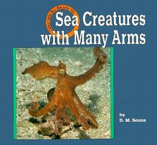 Sea Creatures with Many Arms Dorothy M. Souza
