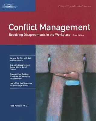 Crisp: Conflict Management, Third Edition: Resolving Disagreements in the Workplace (Crisp Fifty-Minute Books (Paperback))  by  Herbert S. Kindler