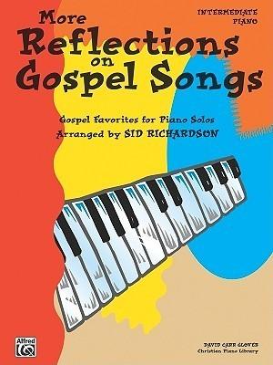 More Reflections on Gospel Songs: Piano Solo Arrangements of Gospel Favorites Sid Richardson