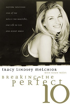 Breaking the Perfect 10 Tracy Lindsey Melchior