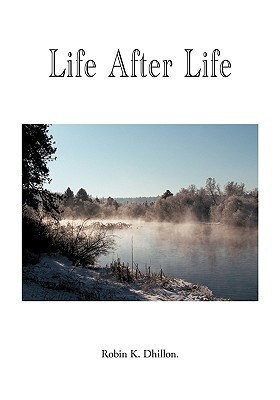 Life After Life  by  Robin K. Dhillon
