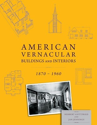 American Vernacular: Buildings and Interiors, 1870-1960  by  Herbert Gottfried