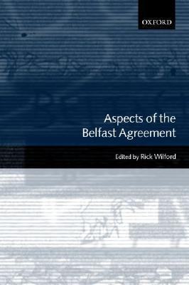 Aspects of the Belfast Agreement  by  Rick Wilford