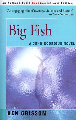 Big Fish: A John Rodrigue Novel  by  Ken Grissom