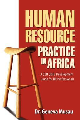 Human Resource Practice in Africa: A Soft Skills Development Guide for HR Professionals  by  Geneva Musau