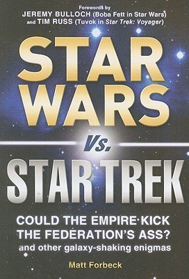 Star Wars vs. Star Trek: Could the Empire Kick the Federations Ass? and Other Galaxy-Shaking Enigmas  by  Matt Forbeck