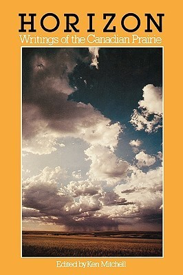 Horizon: Writings of the Canadian Prairie  by  Ken Mitchell