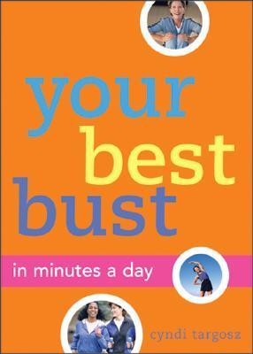 Your Best Bust: In Minutes a Day  by  Cyndi Targosz