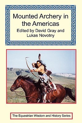 Mounted Archery in the Americas  by  David Gray