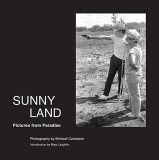 Sunny Land: Pictures from Paradise  by  Michael L. Carlebach