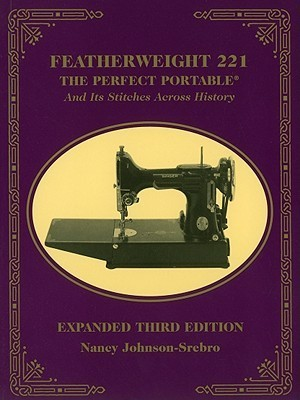 Featherweight 221: The Perfect Portable and Its Stitches Across History  by  Nancy Johnson-Srebro