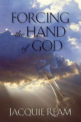 Forcing the Hand of God Jacquie Ream