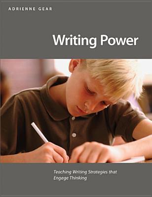 Writing Power: Teaching Writing Strategies That Engage Thinking Adrienne Gear
