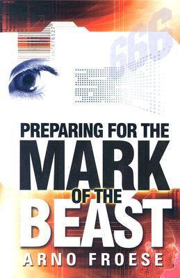 Preparing for the Mark of the Beast  by  Arno Froese