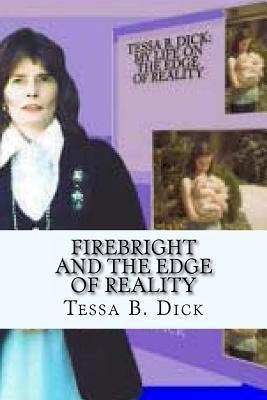 Firebright and the Edge of Reality: Collector Edition  by  Tessa B. Dick