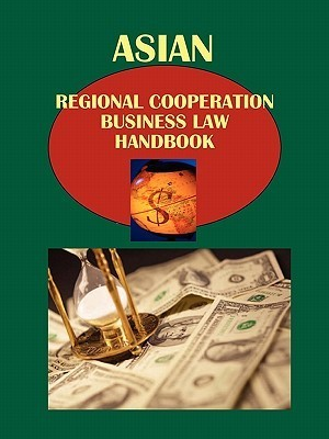 Asian Regional Cooperation Business Law Handbook Volume 1 ASEAN - South East Asian Countries Strategic Information, Agreements, Regulations  by  USA International Business Publications