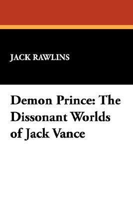 Demon Prince: The Dissonant Worlds of Jack Vance  by  Jack Rawlins
