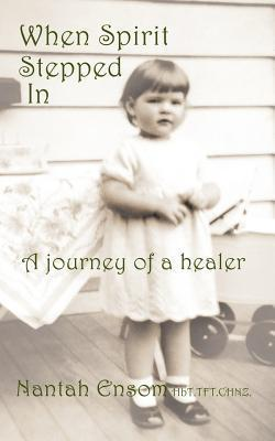 When Spirit Stepped in: A Journey of a Healer  by  Nantah Ensom